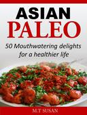 Asian Paleo 50 Mouthwatering delights for a healthier life