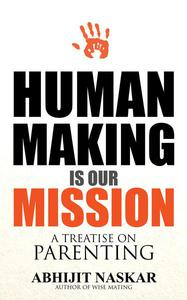 Human Making is Our Mission: A Treatise on Parenting