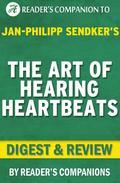 The Art of Hearing Heartbeats: By Jan-Philipp Sendker | Digest & Review