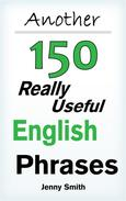 Another 150 Really Useful English Phrases: For intermediate students wishing to advance.