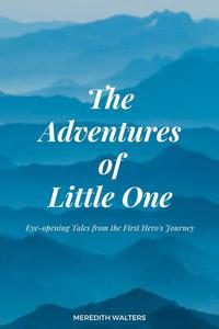 The Adventures of Little One: Eye-Opening Tales from the First Hero's Journey