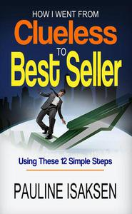 How I Went From Clueless To Best Seller Using These 12 Simple Steps