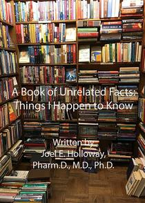 A Book of Unrelated Facts: Things I Happen to Know