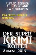 Der Super Krimi Koffer August 2016: 1000 Seiten Thriller Spannung