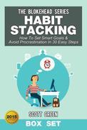Habit Stacking: How To Set Smart Goals & Avoid Procrastination In 30 Easy Steps (Box Set)
