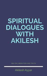 Spiritual Dialogues with Akilesh