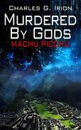 Murdered By Gods - Machu Picchu