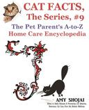 Cat Facts, The Series #9: The Pet Parent's A-to-Z Home Care Encyclopedia