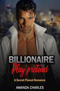 Billionaire Play Pretend A Secret Fiancé Romance