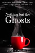 Nothing but the Ghosts