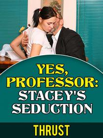 Yes, Professor: Stacey's Seduction (Teacher Student, Mature Young, Taboo Erotica)