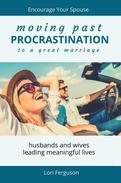 Moving Past Procrastination to a Great Marriage: Encourage Your Spouse