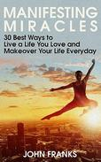 Manifesting Miracles: 30 Best Ways to Live a Life You Love and Makeover Your Life Everyday