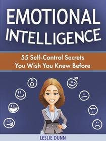 Emotional Intelligence: 55 Self-Control Secrets You Wish You Knew Before