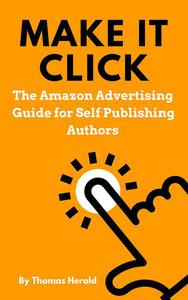 Make It Click - The Amazon Advertising Guide for Self Publishing Authors