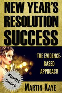 New Year's Resolution Success - The Evidence-Based Approach (Workbook Included)