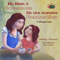 My Mom is Awesome Ho una mamma fantastica (English Italian Children's Book)