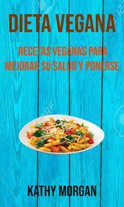Dieta Vegana: Recetas Veganas Para Mejorar Su Salud Y Ponerse En Forma