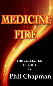 Medicine Fire.The Collected Trilogy