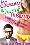 My Cuckold Dwarf Husband: Watching Me With the Alpha Male