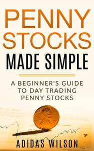 Penny Stocks Made Simple - A Beginners Guide To Day Trading Penny