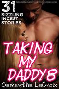 Taking My Daddy 8 - 27 Sizzling Incest Stories (Taboo Daddy Daughter Incest Virgin Breeding Creampie)