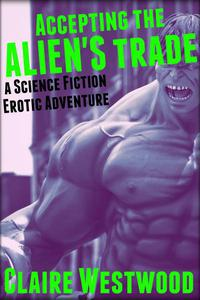 Accepting the Alien's Trade: A Science Fiction Erotic Adventure