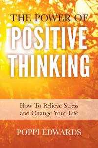 The Power of Positive Thinking: How to Relieve Stress and Change Your Life