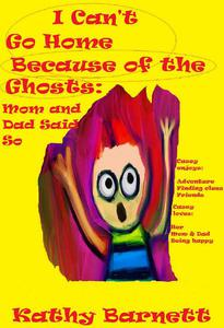 I Can't Go Home Because of the Ghosts: Mom and Dad Said So A Children's Ghost Story