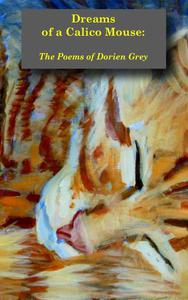 Dreams of a Calico Mouse: the Poems of Dorien Grey