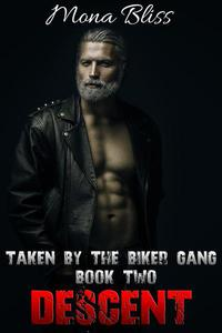 Taken by the Biker Gang Book 2: Descent - A Hardcore Menage MC Romance Short