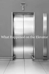 What Happened on the Elevator