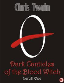 Dark Canticles of the Blood Witch - Scroll One