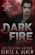 Dark Fire (Deep Is The Night Trilogy Book 1)