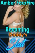 Becoming Daddy's Slut Taboo Father Daughter Incest Breeding Erotica