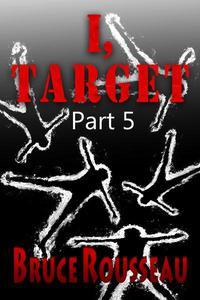 I, Target (Part 5)