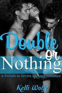 Double or Nothing : A Friends to Lovers Menage Romance