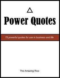 Power Quotes: 75 Powerful Quotes For Use In Business And Life