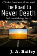 The Road to Never Death, The Screenside Trilogy, Book - 2