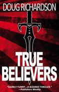 True Believers: A Political Thriller