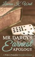 Mr. Darcy's Earnest Apology - A Pride and Prejudice Sensual Intimate