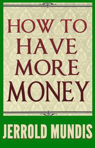 How to Have More Money