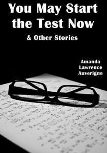 You May Start the Test Now & Other Stories