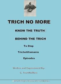 The Trich No More Book-Know the Truth Behind the Trich to Stop Trichotillomania