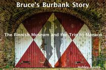 Bruce's Burbank Story: The Finnish Museum and the Trip to Monaco