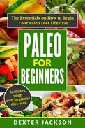 Paleo for Beginners: The Essentials on How to Begin Your Paleo Diet Lifestyle