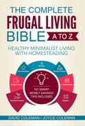 The Complete Frugal Living Bible A to Z - Healthy Minimalist Living with Homesteading