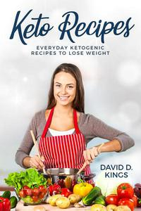 Keto Recipes: Everyday Ketogenic Recipes To Lose Weight
