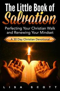 The Little Book of Salvation: Perfecting Your Christian Walk and Renewing Your Mindset
