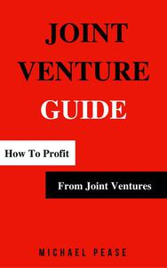 Joint Venture Guide: How To Profit From Joint Ventures